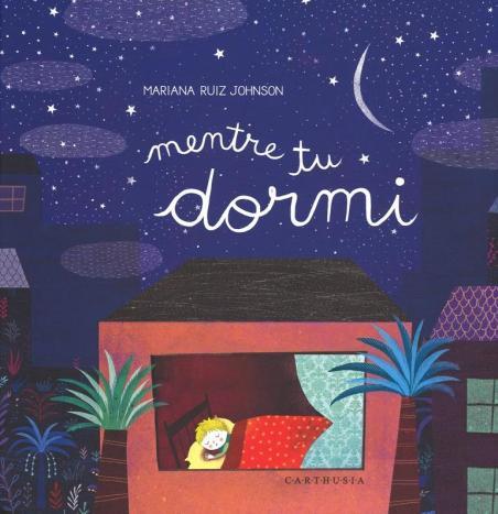 Copertina-libro-Letto-per-voi-Mariana-Ruiz-Johnson-Mentre-tu-dormi-Carthusia-2015_imagefull